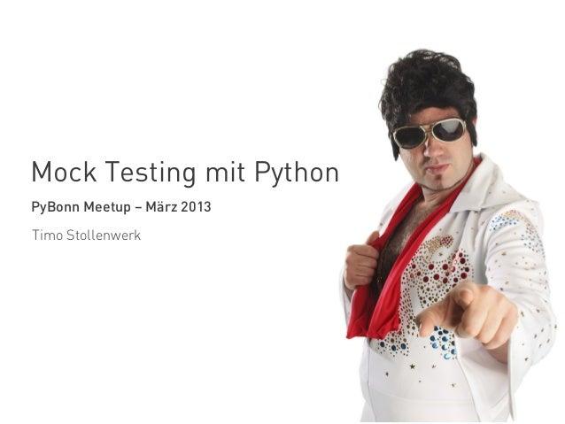Mock Testing mit PythonPyBonn Meetup – März 2013Timo Stollenwerk