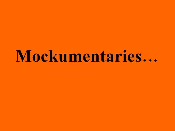 Mockumentaries…
