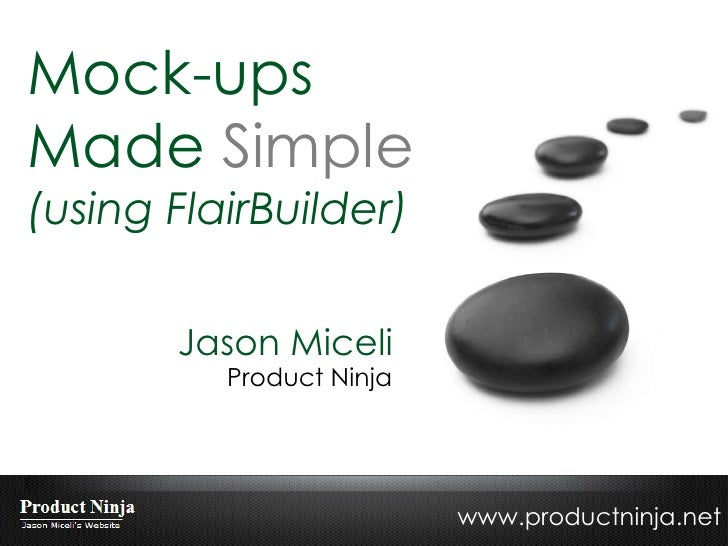 Mock-ups Made  Simple (using FlairBuilder) Jason Miceli Product Ninja www.productninja.net