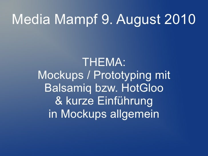 Media Mampf 9. August 2010              THEMA:    Mockups / Prototyping mit     Balsamiq bzw. HotGloo        & kurze Einfü...
