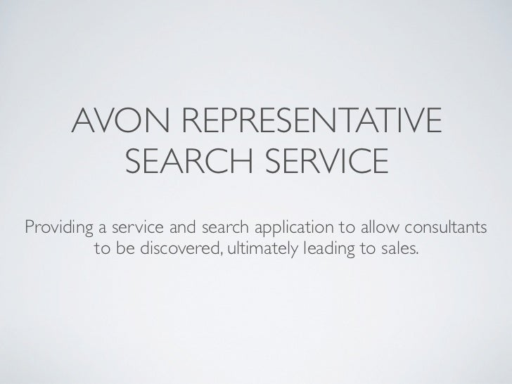AVON REPRESENTATIVE        SEARCH SERVICEProviding a service and search application to allow consultants         to be dis...