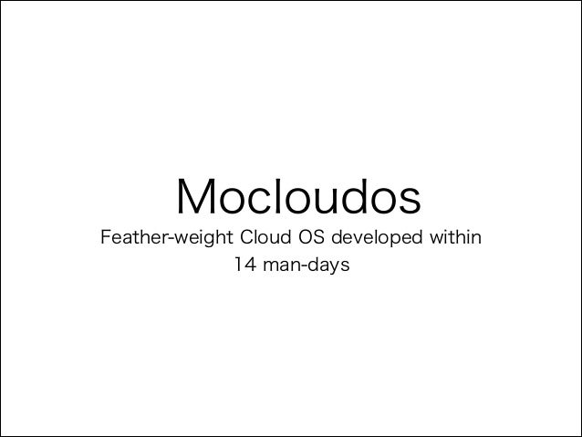 Mocloudos Feather-weight Cloud OS developed within
