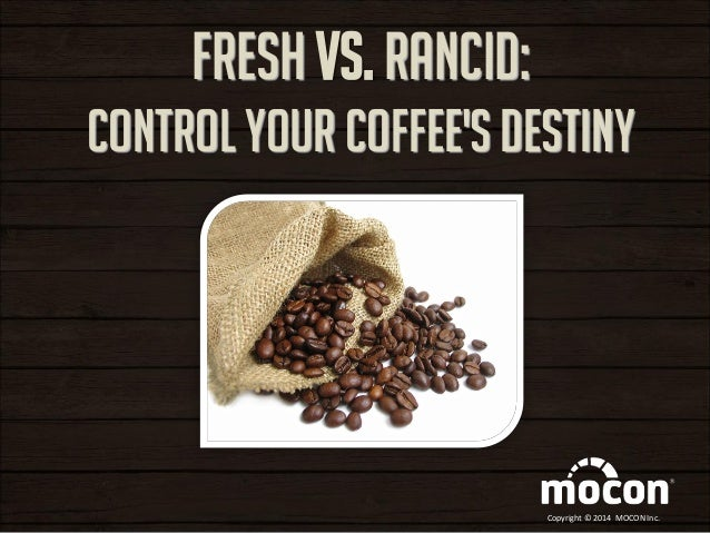 FRESH vs. RANCID: Control Your Coffee's Destiny  Copyright © 2014 MOCON Inc.