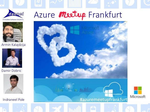Azure Frankfurt Damir Dobric Armin Kalajdzija Indraneel Pole #azuremeetupfrankfurt