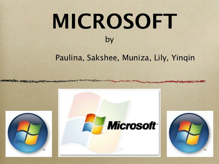 MICROSOFT             byPaulina, Sakshee, Muniza, Lily, Yinqin