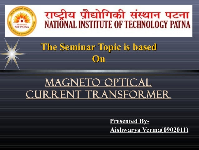 The Seminar Topic is based On MAGNETO OPTICAL CURRENT TRANSFORMER Presented ByAishwarya Verma(0902011)