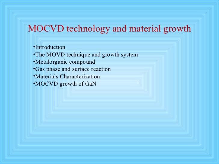 MOCVD technology and material growth <ul><ul><li>Introduction </li></ul></ul><ul><ul><li>The MOVD technique and growth sys...