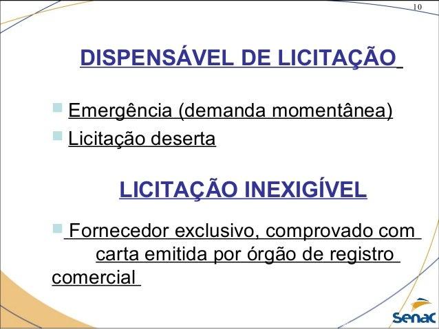10 ©The McGraw-Hill Companies, Inc., 2004 DISPENSÁVEL DE LICITAÇÃO  Emergência (demanda momentânea)  Licitação deserta L...