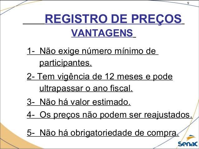 9 ©The McGraw-Hill Companies, Inc., 2004 REGISTRO DE PREÇOS VANTAGENS 1- Não exige número mínimo de participantes. 2- Tem ...