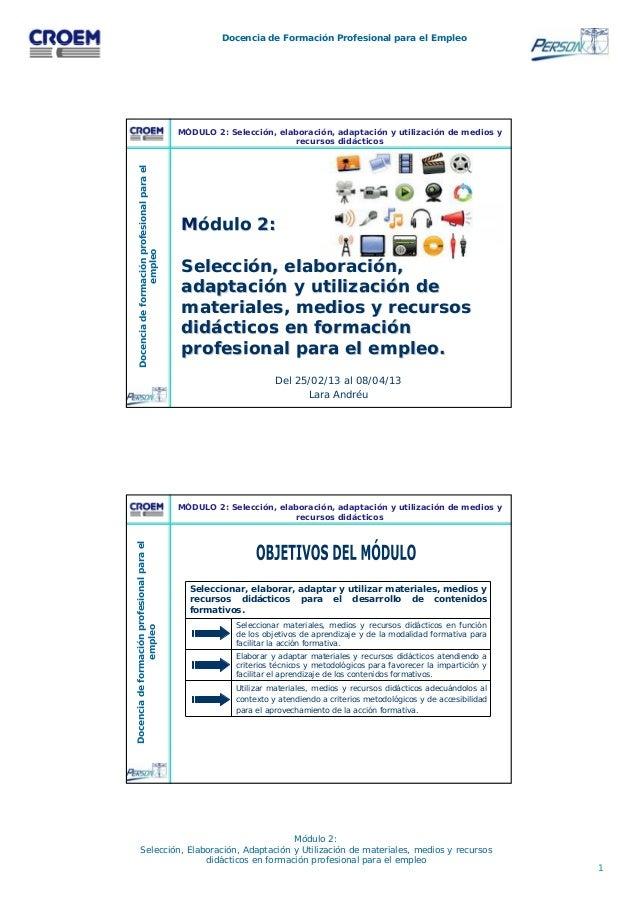1 Docencia de Formación Profesional para el Empleo Módulo 2: Selección, Elaboración, Adaptación y Utilización de materiale...