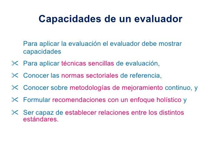 Capacidades de un evaluador <ul><li>Para aplicar la evaluación el evaluador debe mostrar capacidades </li></ul><ul><li>Par...