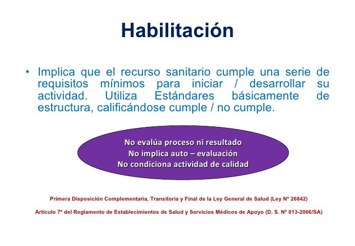 Habilitación <ul><li>Implica que el recurso sanitario cumple una serie de requisitos mínimos para iniciar / desarrollar su...
