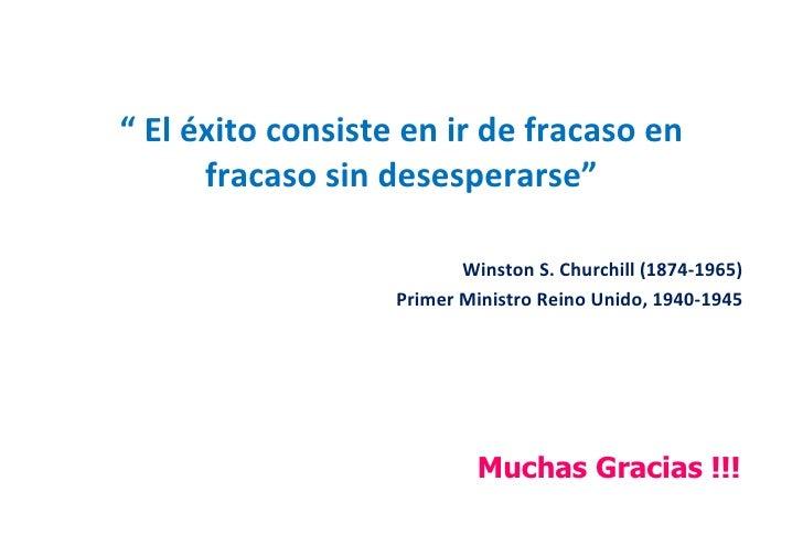 """  El éxito consiste en ir de fracaso en fracaso sin desesperarse"" Winston S. Churchill (1874-1965) Primer Ministro Reino ..."