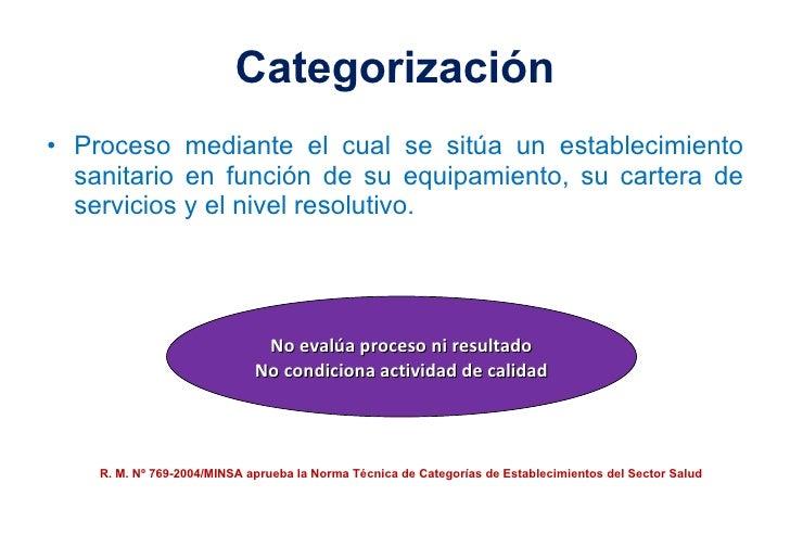 Categorización <ul><li>Proceso mediante el cual se sitúa un establecimiento sanitario en función de su equipamiento, su ca...