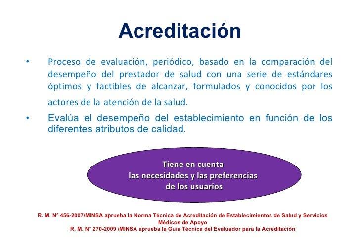 Acreditación <ul><li>Proceso de evaluación, periódico, basado en la comparación del desempeño del prestador de salud con u...