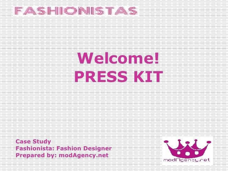 Welcome! PRESS KIT Case Study Fashionista: Fashion Designer Prepared by: modAgency.net