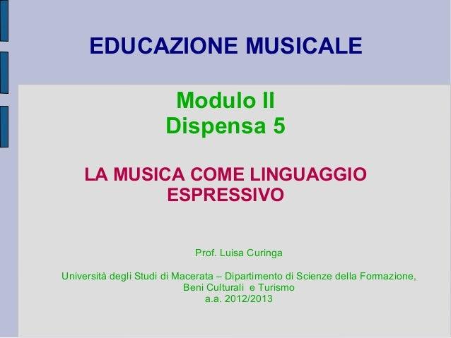 EDUCAZIONE MUSICALE Modulo II Dispensa 5 LA MUSICA COME LINGUAGGIO ESPRESSIVO Prof. Luisa Curinga Università degli Studi d...