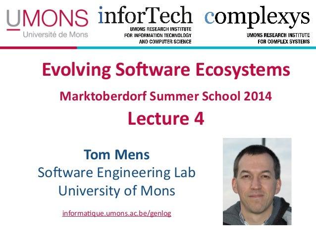 Evolving6So9ware6Ecosystems6 Marktoberdorf6Summer6School62014 Lecture64 Tom6Mens6 So#ware(Engineering(Lab( University(of(...