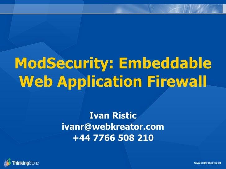 ModSecurity: Embeddable Web Application Firewall             Ivan Ristic      ivanr@webkreator.com         +44 7766 508 210