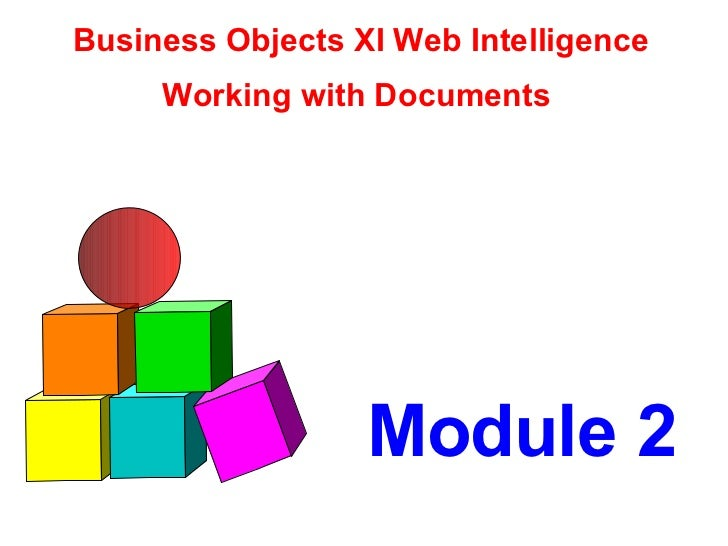 Module 2 Business Objects XI Web Intelligence Working with Documents