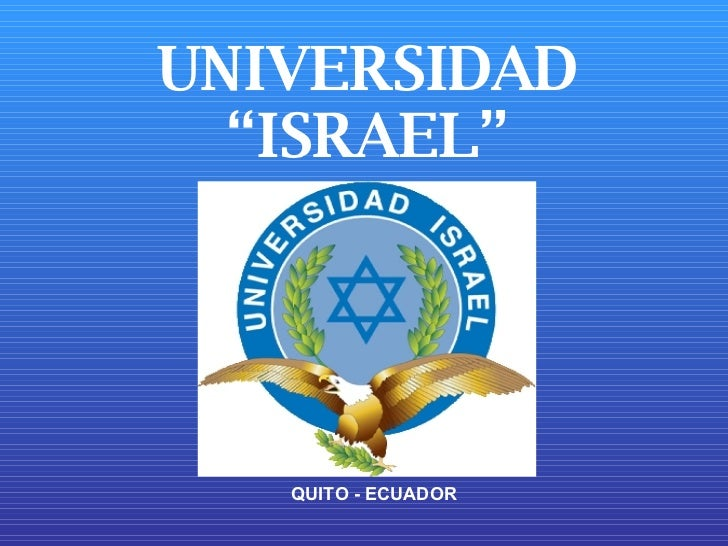 "UNIVERSIDAD ""ISRAEL"" QUITO - ECUADOR"