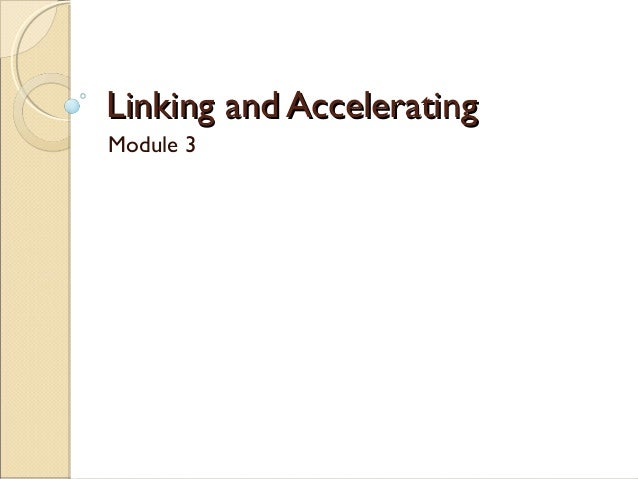 Linking and AcceleratingLinking and AcceleratingModule 3