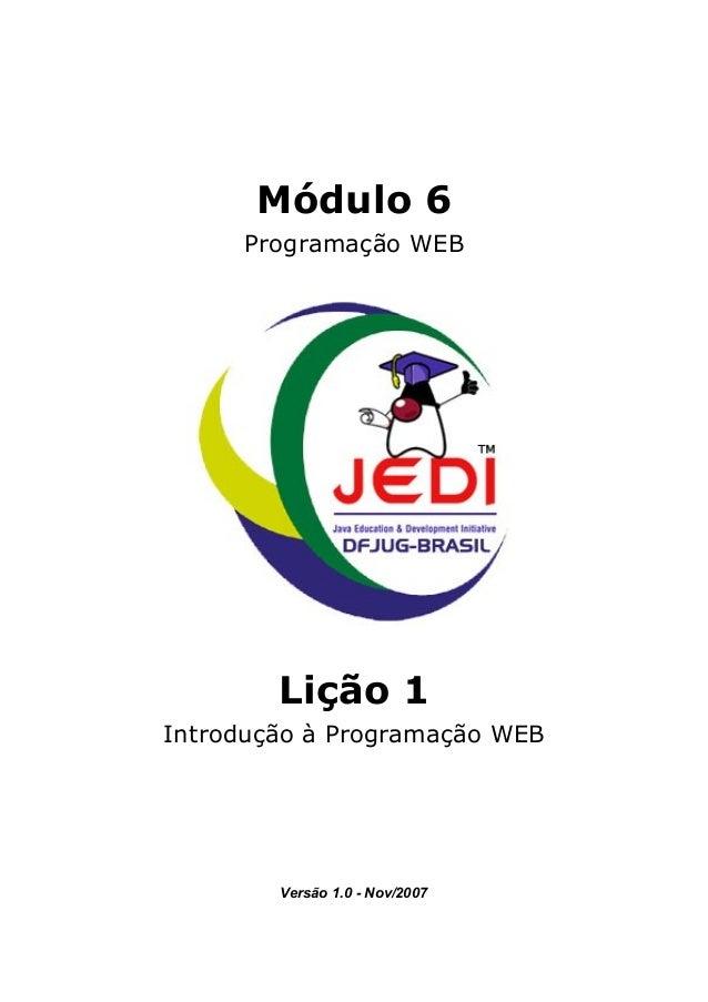 Módulo 6Programação WEBLição 1Introdução à Programação WEBVersão 1.0 - Nov/2007