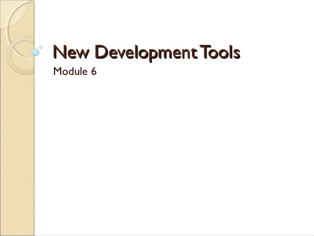 New Development ToolsNew Development ToolsModule 6