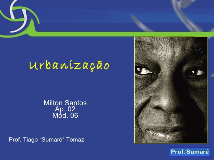 "Urbanização Milton Santos Ap. 02 Mód. 06 Prof. Tiago ""Sumaré"" Tomazi"