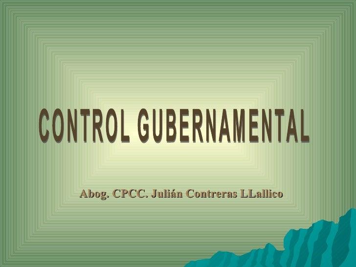 Abog. CPCC. Julián Contreras LLallico CONTROL GUBERNAMENTAL