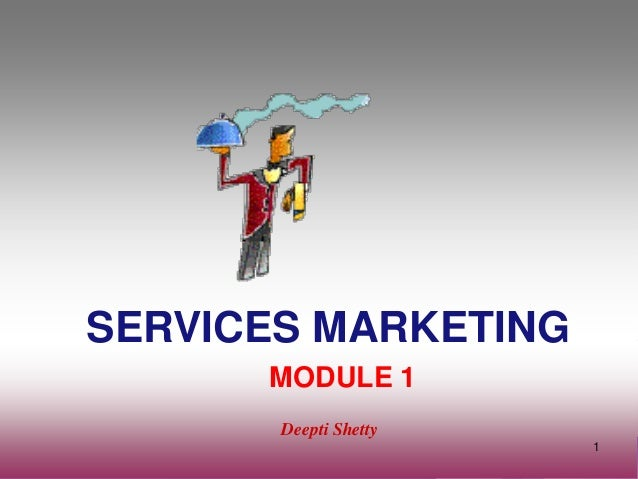 4/3/2014 Deepti Shetty 1 SERVICES MARKETING Deepti Shetty 1 MODULE 1