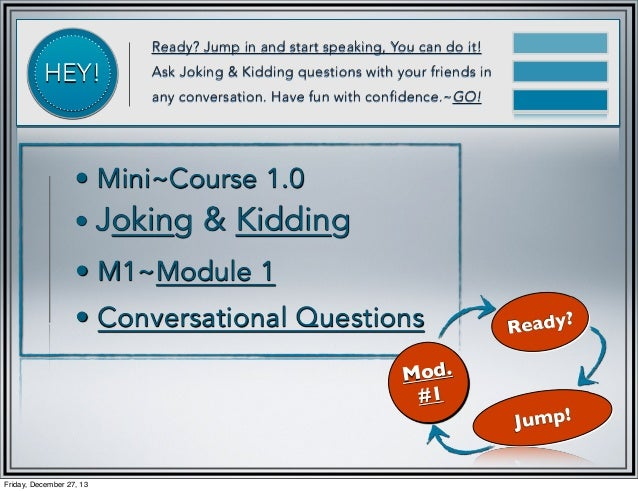 HEY!  Ready? Jump in and start speaking, You can do it! Ask Joking & Kidding questions with your friends in any conversati...