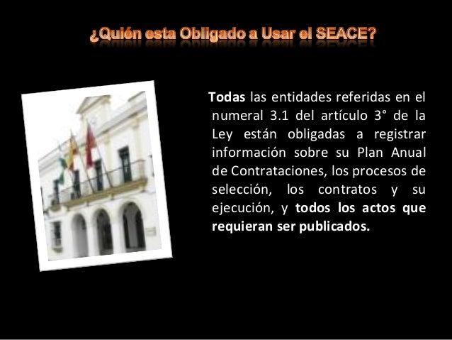 Todas las entidades referidas en el numeral 3.1 del artículo 3° de la Ley forman parte del Registro de Entidades Contratan...
