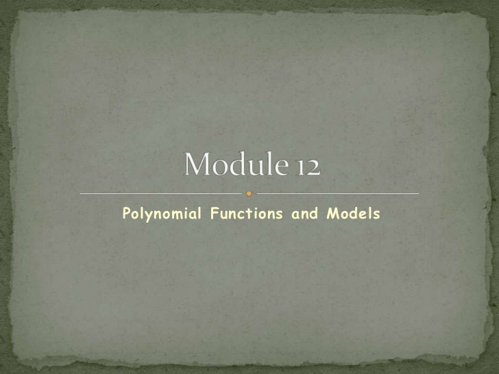 Polynomial Functions and Models <br />Module 12<br />