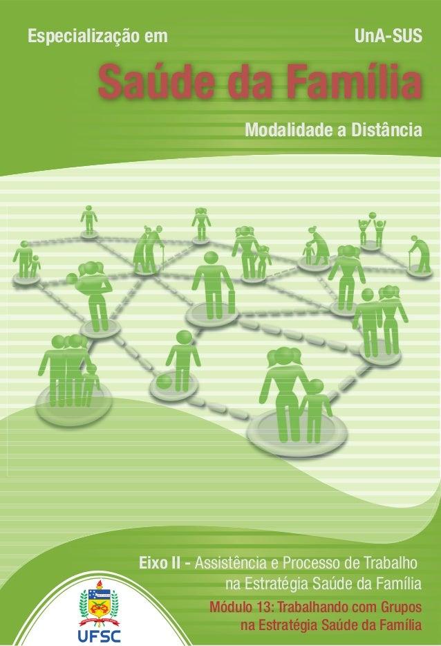 Modalidade a Distância Especialização em UnA-SUS Saúde da Família Eixo II - Assistência e Processo de Trabalho na Estratég...