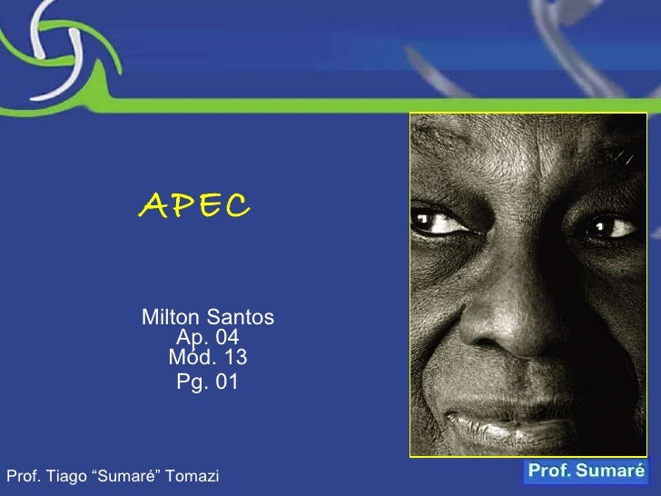 "APEC Milton Santos Ap. 04 Mód. 13 Pg. 01 Prof. Tiago ""Sumaré"" Tomazi"