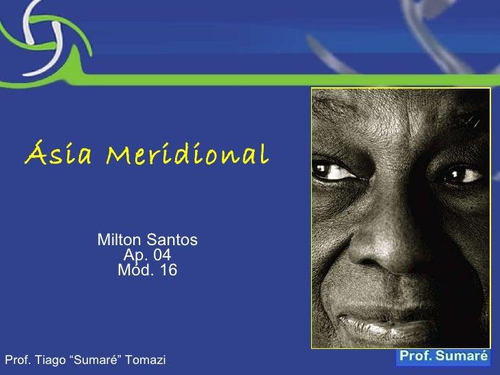 """Ásia Meridional Milton Santos Ap. 04 Mód. 16 Prof. Tiago """"Sumaré"""" Tomazi"""