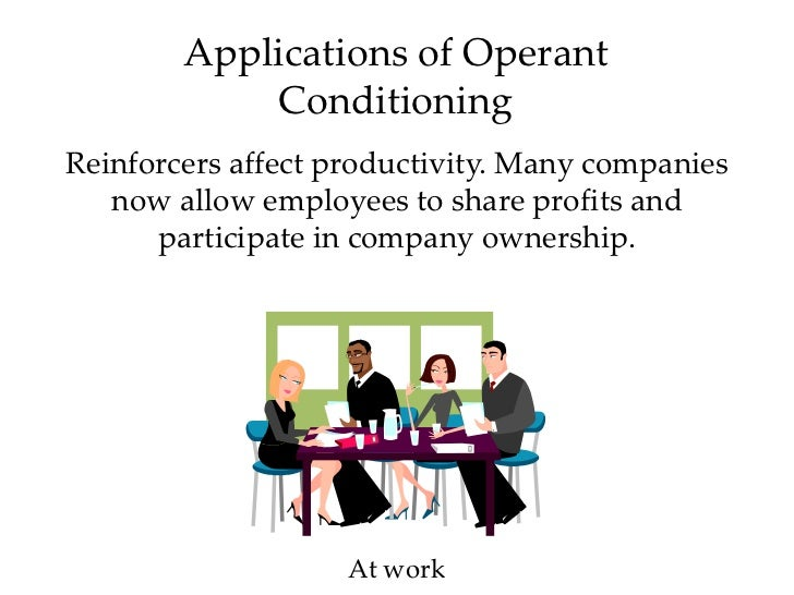 operant conditioning in the workplace Application of reinforcement theory in the workplace when describing his principles of behavior modification operant conditioning: schedules of reinforcement.