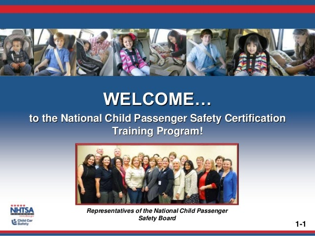 WELCOME… to the National Child Passenger Safety Certification Training Program! 1-1 Representatives of the National Child ...