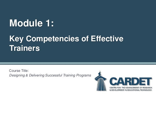 Module 1: Key Competencies of Effective Trainers Course Title: Designing & Delivering Successful Training Programs
