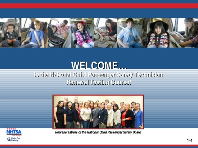 WELCOME…WELCOME…WELCOME…WELCOME… to the National Child Passenger Safety Technicianto the National Child Passenger Safety T...