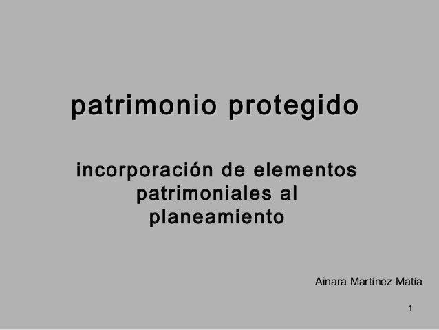 patrimonio protegido incorporación de elementos patrimoniales al planeamiento Ainara Martínez Matía 1