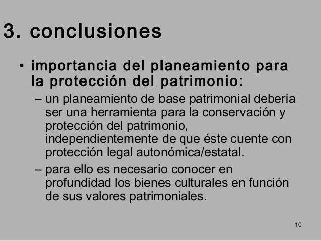 3. conclusiones • importancia del planeamiento para la protección del patrimonio :  – un planeamiento de base patrimonial ...