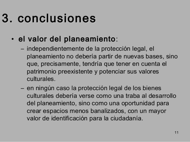 3. conclusiones • el valor del planeamiento : – independientemente de la protección legal, el planeamiento no debería part...