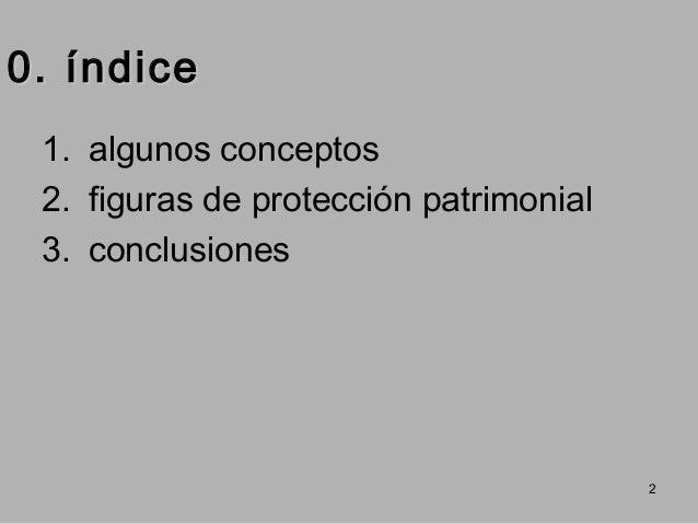 0. índice 1. algunos conceptos 2. figuras de protección patrimonial 3. conclusiones  2