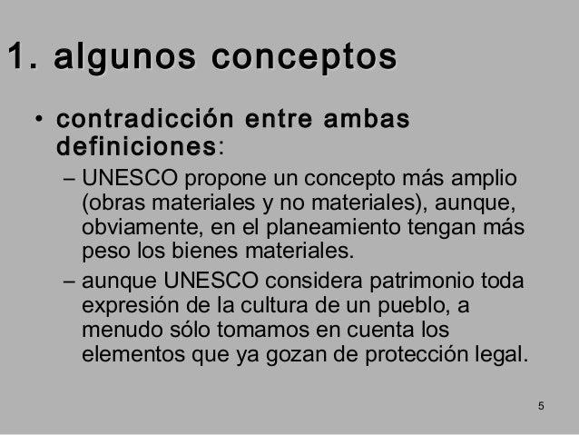 1. algunos conceptos • contradicción entre ambas definiciones:  – UNESCO propone un concepto más amplio (obras materiales ...