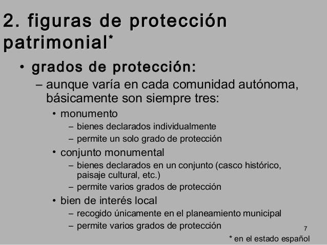 2. figuras de protección patrimonial * • grados de protección:  – aunque varía en cada comunidad autónoma, básicamente son...