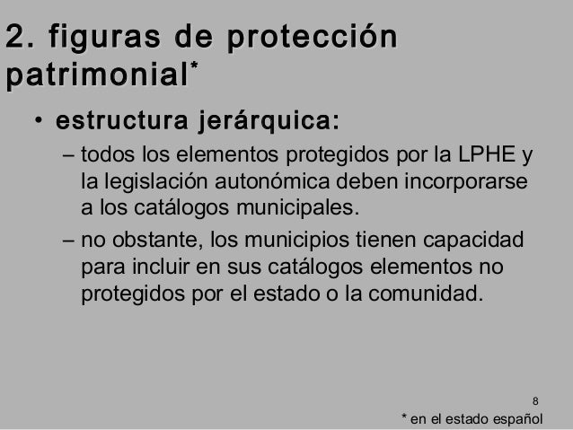 2. figuras de protección patrimonial * • estructura jerárquica: – todos los elementos protegidos por la LPHE y la legislac...