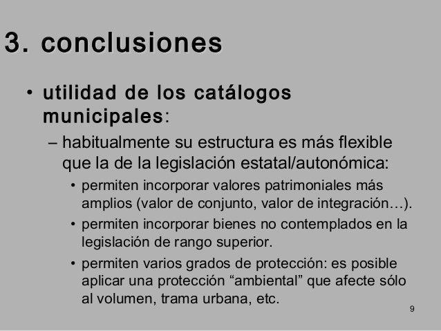 3. conclusiones • utilidad de los catálogos municipales: – habitualmente su estructura es más flexible que la de la legisl...