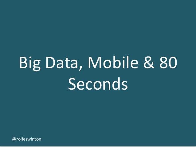 Big Amateur'sMobile & 80   An Data, View on Big Data          Seconds@rolfeswinton